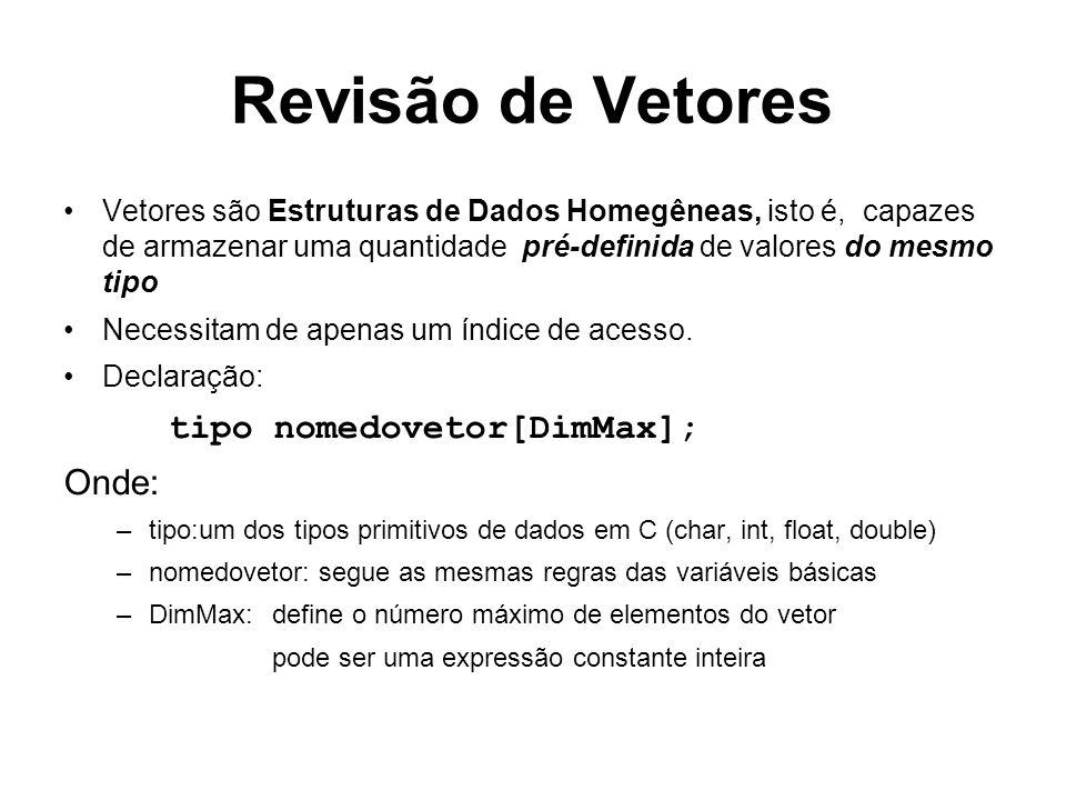 Revisão de Vetores tipo nomedovetor[DimMax]; Onde:
